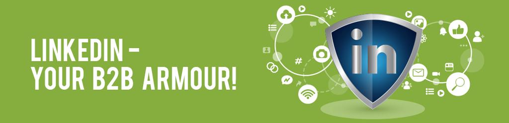 LinkedIn – Your B2B Armour!